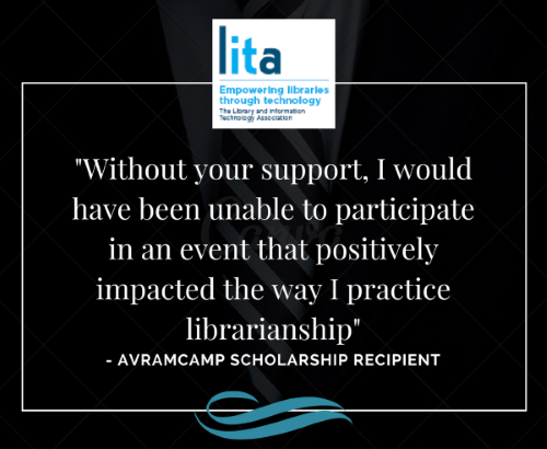 """Without your support, I would have been unable to participate in an event that positively impacted the way I practice librarianship."" - Avramcamp scholarship recipient"